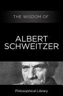 The Wisdom of Albert Schweitzer