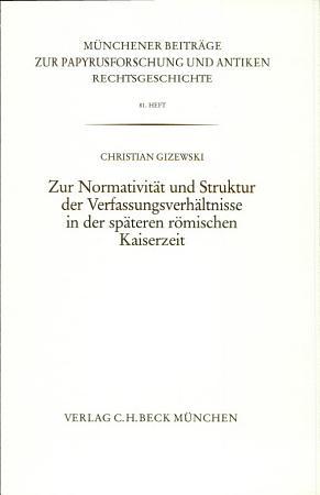 Zur Normativit  t und Struktur der Verfassungsverh  ltnisse in der sp  teren r  mischen Kaiserzeit PDF