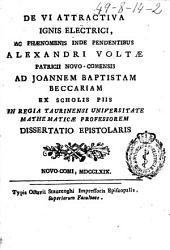 De VI attractiva ignis electrici, ac phaenomenis inde pendentibus Alexandri Voltae ... dissertatio epistolaris