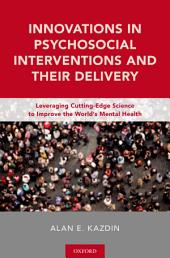 Innovations in Psychosocial Interventions and Their Delivery: Leveraging Cutting-Edge Science to Improve the World's Mental Health