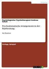 Psychodramatische Arrangements in der Paarberatung: Ein Handout