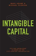 Intangible Capital  Putting Knowledge to Work in the 21st Century Organization PDF