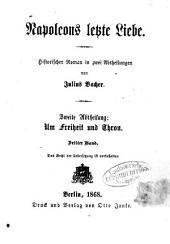Napoleons letzte Liebe: historischer Roman in zwei Abtheilungen. Um Freiheit und Thron. 2,3