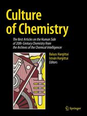 Culture of Chemistry: The Best Articles on the Human Side of 20th-Century Chemistry from the Archives of the Chemical Intelligencer
