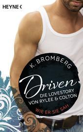 Driven. Die Lovestory von Rylee und Colton: Wie er sie sah -