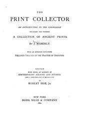 The Print Collector: An Introduction to the Knowledge Necessary for Forming a Collection of Ancient Prints