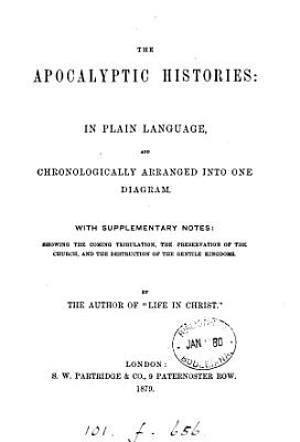 The Apocalyptic histories  in plain language and chronologically arranged  by the author of  Life in Christ   PDF