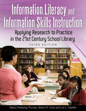 Information Literacy and Information Skills Instruction  Applying Research to Practice in the 21st Century School Library  3rd Edition PDF