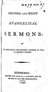 Original and Select Evangelical Sermons. By the most pious and eminent, modern as well as ancient, divines