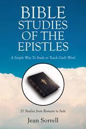 Bible Study of the Epistles: A Simple Way To Study or Teach God's Word
