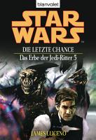 Star Wars  Das Erbe der Jedi Ritter 5  Die letzte Chance PDF