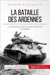 La bataille des Ardennes: Les derniers jours de l'occupation allemande en Belgique