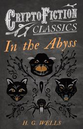 In the Abyss (Cryptofiction Classics - Weird Tales of Strange Creatures)