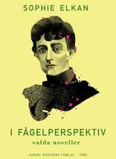 I fågelperspektiv: Valda noveller ur äldre samlingar av Sophie Elkan (Rust Roest)
