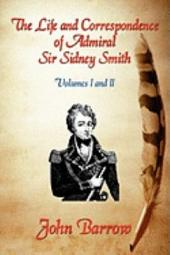 The Life and Correspondence of Admiral Sir William Sidney Smith: Vol. I and II