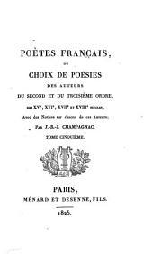 Poètes français: ou choix de poésies des auteurs du second et du troisième ordre, des XV, XVI, XVII, et XVIII siècles, avec des notices sur chacun de ces auteurs