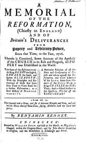 A Memorial of the Reformation: (chiefly in England) and of Britain's Deliverances from Popery and Arbitrary-power, To, 1716