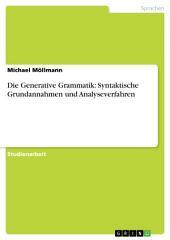 Die Generative Grammatik: Syntaktische Grundannahmen und Analyseverfahren