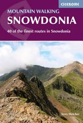 Mountain Walking in Snowdonia: 40 of the finest routes in Snowdonia