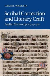 Scribal Correction and Literary Craft: English Manuscripts 1375–1510