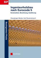 Ingenieurholzbau nach Eurocode 5: Konstruktion, Berechnung, Ausführung