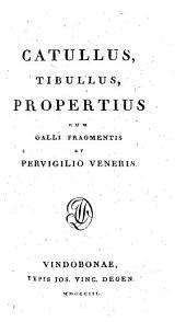Catullus, Tibullus, Propertius: cum Galli fragmentis et Pervigilio Veneris