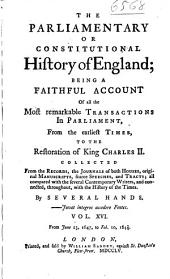The Parliamentary Or Constitutional History of England: Being a Faithful Account of All the Most Remarkable Transactions in Parliament, from the Earliest Times; Collected from the Journals of Both Houses, the Records, Original Manuscripts, Scarce Speeches, and Tracts; All Compared with the Several Contemporary Writers, and Connected, Throughout, with the History of the Times, Volume 16