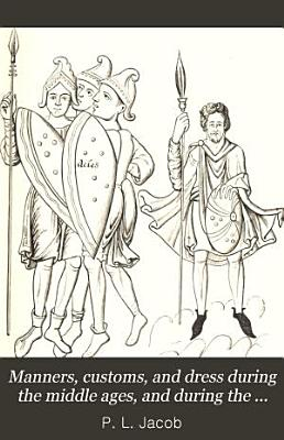 Manners  Customs  and Dress During the Middle Ages  and During the Renaissance Period PDF