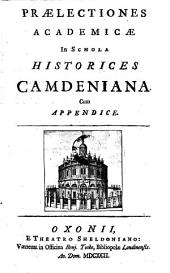 Praelectiones academicae in schola historices Camdeniana. Cum appendice