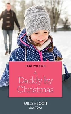 A Daddy By Christmas  Mills   Boon True Love   Wilde Hearts  Book 4  PDF