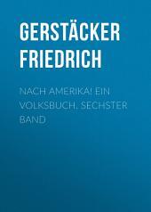 Nach Amerika! Ein Volksbuch. Sechster Band
