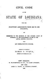 Civil Code of the State of Louisiana: with the statutory amendments from 1825 to 1866 inclusive ... Compiled and edited by J. O. Fuqua