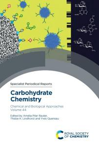 Carbohydrate Chemistry  Chemical and Biological Approaches Volume 44