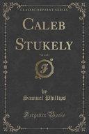 Caleb Stukely, Vol. 2 of 3 (Classic Reprint)