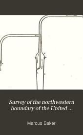 Survey of the Northwestern Boundary of the United States, 1857-1861: Volume 8, Issue 174