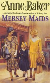 Mersey Maids: A moving family saga of romance, poverty and hope