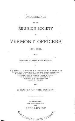 Proceedings of the Reunion Society of Vermont Officers      with Addresses Delivered at Its Meetings