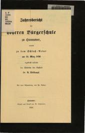 Jahresbericht der Höheren Bürgerschule zu Hannover, womit zu dem Schluss-Actus am 14. März 1856 ergebenst einladet der Director der Anstalt