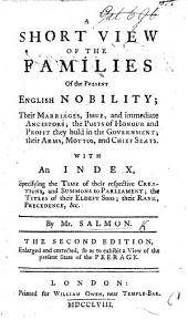 A Short View of the Families of the present English Nobility ... The second edition enlarged and corrected, so as to exhibit a view of the present state of the Peerage