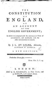 The Constitution of England; or an account of the English Government ... in which it is compared with the republican form of government, and occasionally with the other monarchies in Europe
