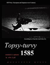 Topsy-turvy 1585: A Translation and Explication of Luis Frois S.J.'s Tratado (treatise) Listing 611 Ways Europeans & Japanese are Contrary