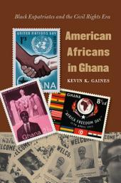 American Africans in Ghana: Black Expatriates and the Civil Rights Era