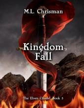 Kingdom Fall: The Elven Citadel: Book 3