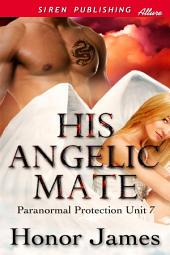 His Angelic Mate [Paranormal Protection Unit 7]