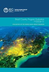 Brazil Country Program Evaluation, FY2004-11: Evaluation of the World Bank Group Program