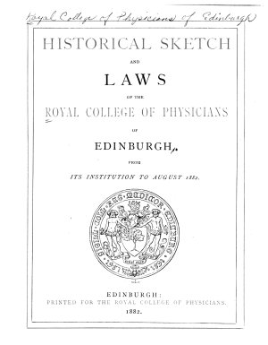 Historical Sketch and Laws of the Royal College of Physicians  of Edinburgh  from Its Institution to August  1882 PDF