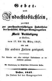 Gebet- und Andachtsbüchlein, zunächst zur zweihundertjährigen Jubelfeier der hochlöbl. Bürger-Congregation Mariä Verkündigung zu Passau vom 17. bis 25. März 1847, aber auch für andere Zeiten geeignet