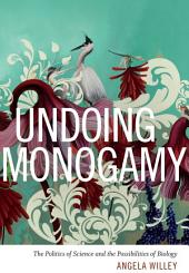 Undoing Monogamy: The Politics of Science and the Possibilities of Biology
