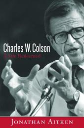 Charles W. Colson: A Life Redeemed: A Life Redeemed