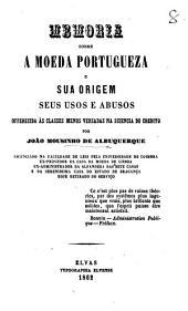 Memoria sobre a moeda portugueza, e sua origem, seus usos e abusos; offerecida ás classes menos versadas na sciencia do credito